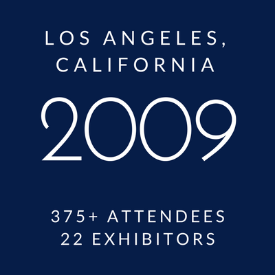2009 Conference - Los Angeles, California, 375+ attendees, 22 exhibitors