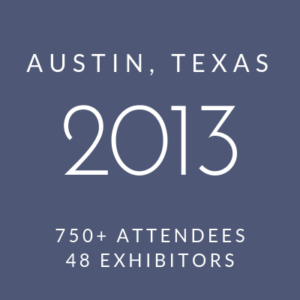 Click to view information about 2013 Conference - Austin, Texas, 750+ attendees, 48 exhibitors